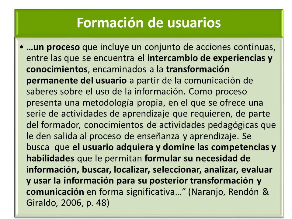 Formación de usuarios …un proceso que incluye un conjunto de acciones continuas, entre las que se encuentra el intercambio de experiencias y conocimie