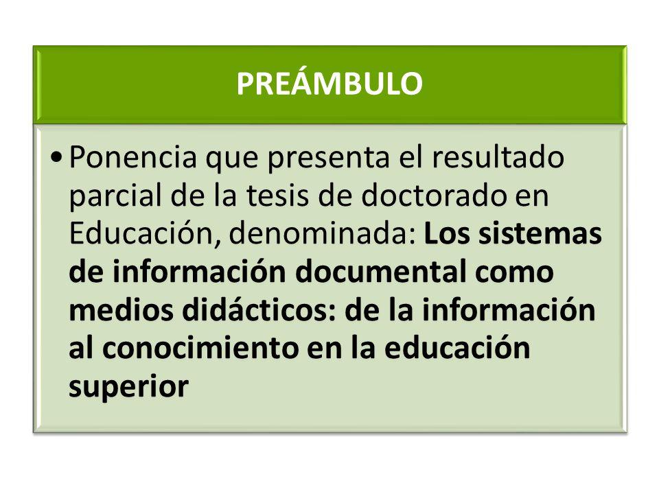 PREÁMBULO Ponencia que presenta el resultado parcial de la tesis de doctorado en Educación, denominada: Los sistemas de información documental como me