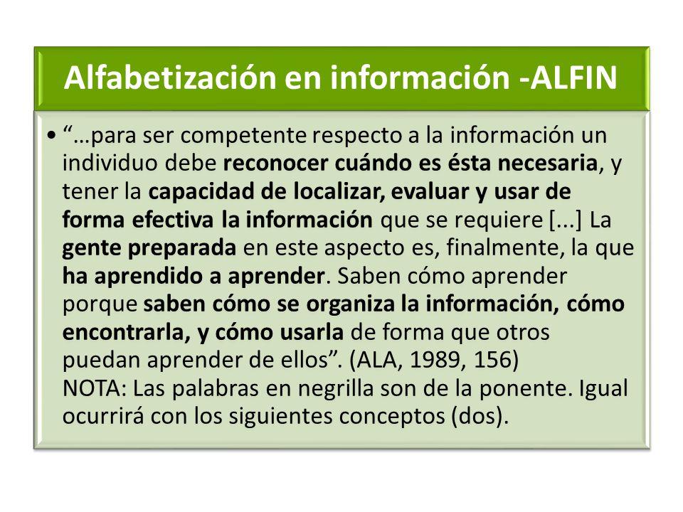 Alfabetización en información -ALFIN …para ser competente respecto a la información un individuo debe reconocer cuándo es ésta necesaria, y tener la c