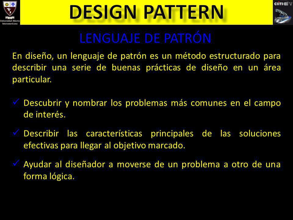 LENGUAJE DE PATRÓN En diseño, un lenguaje de patrón es un método estructurado para describir una serie de buenas prácticas de diseño en un área partic