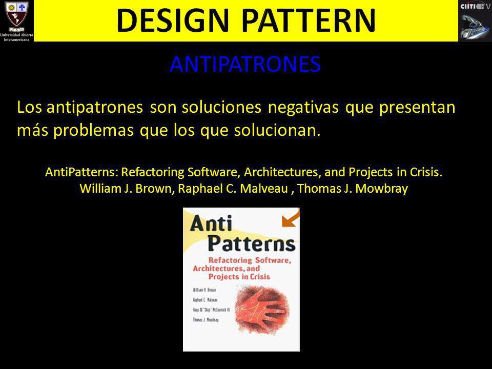 ANTIPATRONES Los antipatrones son soluciones negativas que presentan más problemas que los que solucionan. AntiPatterns: Refactoring Software, Archite