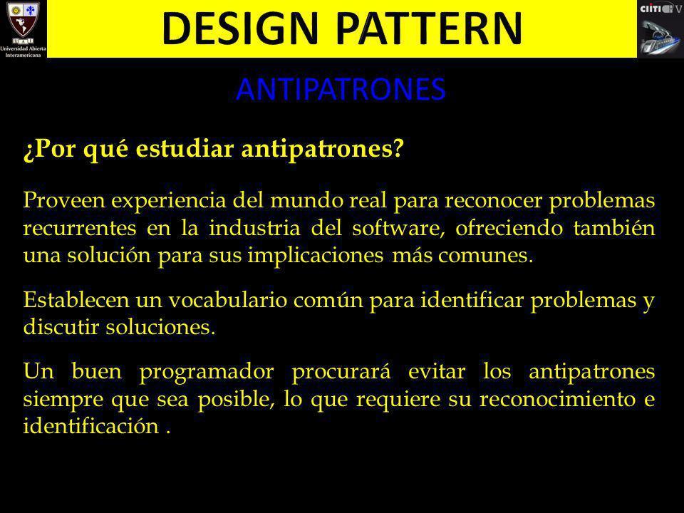 ANTIPATRONES ¿Por qué estudiar antipatrones? Proveen experiencia del mundo real para reconocer problemas recurrentes en la industria del software, ofr
