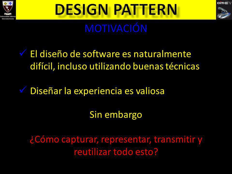 MOTIVACIÓN El diseño de software es naturalmente difícil, incluso utilizando buenas técnicas Diseñar la experiencia es valiosa Sin embargo ¿Cómo captu