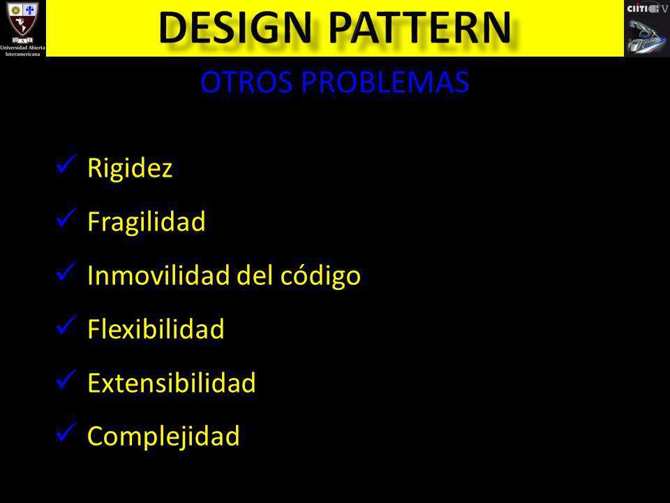 OTROS PROBLEMAS Rigidez Fragilidad Inmovilidad del código Flexibilidad Extensibilidad Complejidad