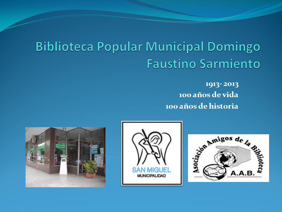 Historia de la biblioteca La biblioteca Popular Municipal Domingo Faustino Sarmiento fue creada el 15 de Junio de 1913,por el Doctor Adolfo Gómez y el señor Victorio Monteverde.