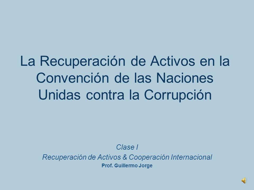 Recuperación de Activos de la Corrupción &Cooperacion Internacional Escenario Simulado Bibliografía Foros Semanales Clases grabadas