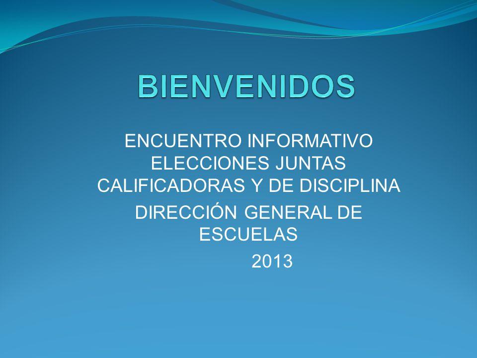 ENCUENTRO INFORMATIVO ELECCIONES JUNTAS CALIFICADORAS Y DE DISCIPLINA DIRECCIÓN GENERAL DE ESCUELAS 2013