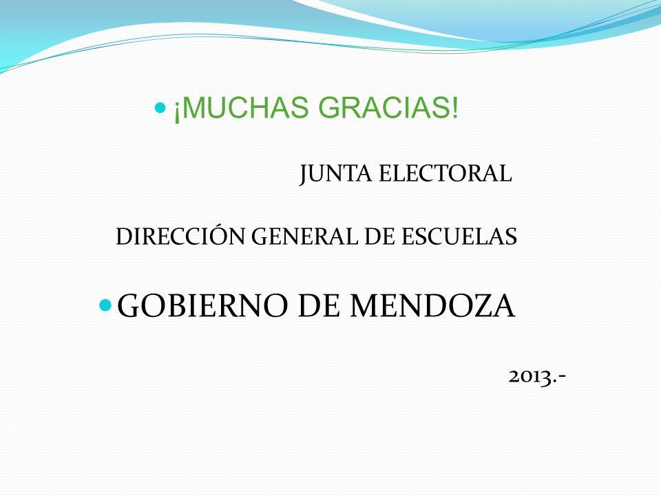 ¡MUCHAS GRACIAS! JUNTA ELECTORAL DIRECCIÓN GENERAL DE ESCUELAS GOBIERNO DE MENDOZA 2013.-