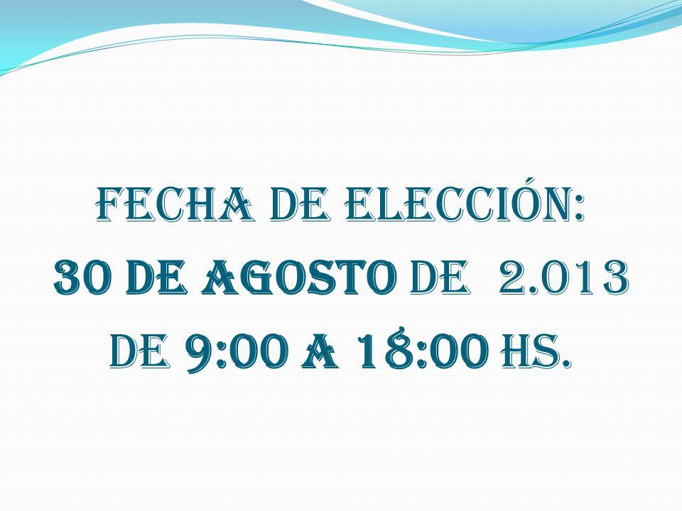 FECHA DE ELECCIóN: 30 DE AGOSTO DE 2.013 DE 9:00 a 18:00 hs.
