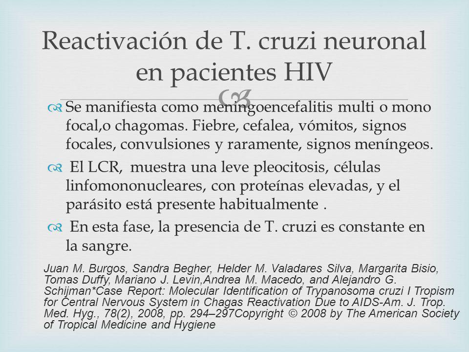 Se manifiesta como meningoencefalitis multi o mono focal,o chagomas.