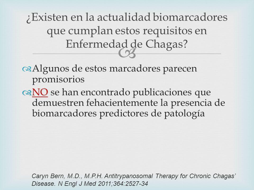 Algunos de estos marcadores parecen promisorios NO NO se han encontrado publicaciones que demuestren fehacientemente la presencia de biomarcadores predictores de patología ¿Existen en la actualidad biomarcadores que cumplan estos requisitos en Enfermedad de Chagas.