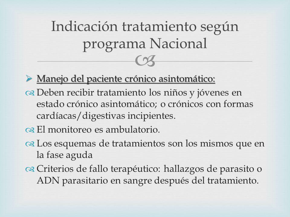 Manejo del paciente crónico asintomático: Manejo del paciente crónico asintomático: Deben recibir tratamiento los niños y jóvenes en estado crónico asintomático; o crónicos con formas cardíacas/digestivas incipientes.