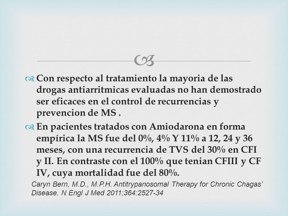 Con respecto al tratamiento la mayoria de las drogas antiarritmicas evaluadas no han demostrado ser eficaces en el control de recurrencias y prevencion de MS.