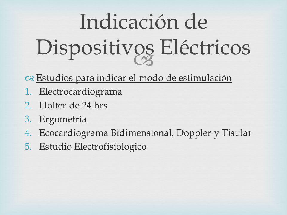 Estudios para indicar el modo de estimulación 1.Electrocardiograma 2.Holter de 24 hrs 3.Ergometría 4.Ecocardiograma Bidimensional, Doppler y Tisular 5.Estudio Electrofisiologico Indicación de Dispositivos Eléctricos