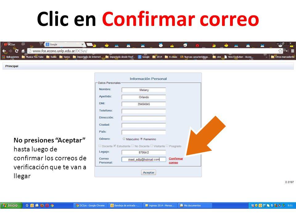 Clic en Confirmar correo No presiones Aceptar hasta luego de confirmar los correos de verificación que te van a llegar