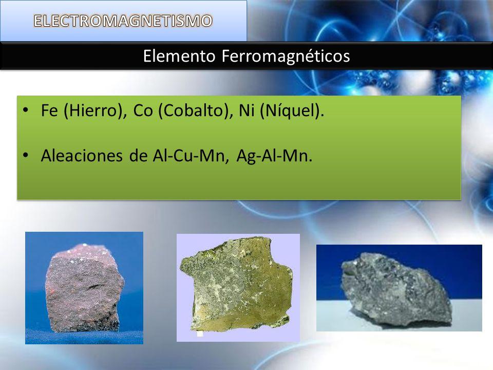 Elemento Ferromagnéticos Fe (Hierro), Co (Cobalto), Ni (Níquel). Aleaciones de Al-Cu-Mn, Ag-Al-Mn. Fe (Hierro), Co (Cobalto), Ni (Níquel). Aleaciones