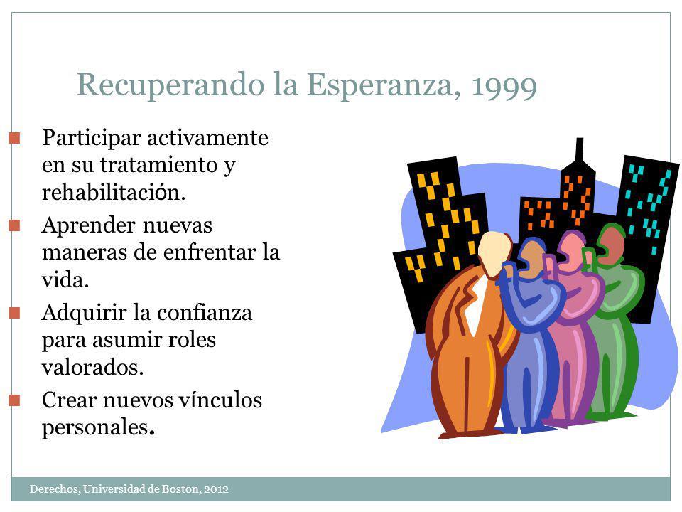 Derechos, Universidad de Boston, 2012 Recuperando la Esperanza, 1999 Participar activamente en su tratamiento y rehabilitaci ó n. Aprender nuevas mane