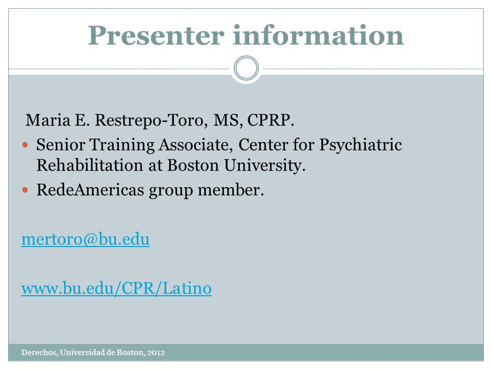 Presenter information Derechos, Universidad de Boston, 2012 Maria E.