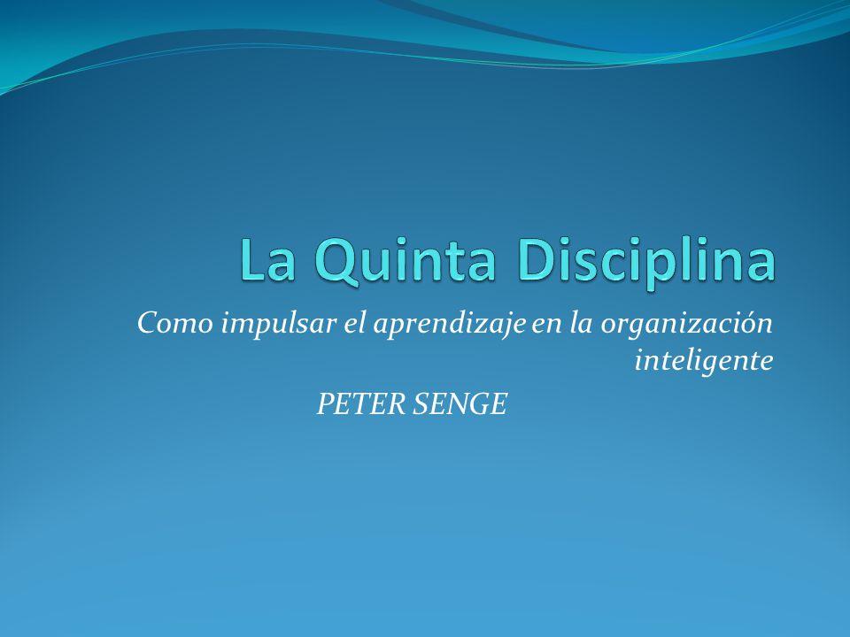Como impulsar el aprendizaje en la organización inteligente PETER SENGE