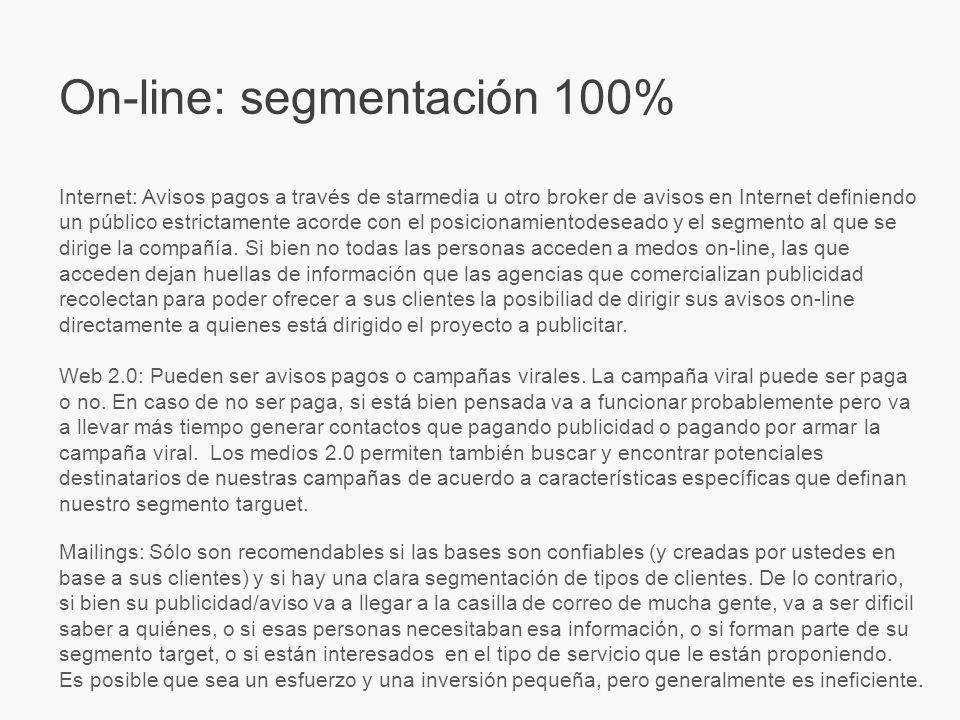 On-line: segmentación 100% Internet: Avisos pagos a través de starmedia u otro broker de avisos en Internet definiendo un público estrictamente acorde con el posicionamientodeseado y el segmento al que se dirige la compañía.