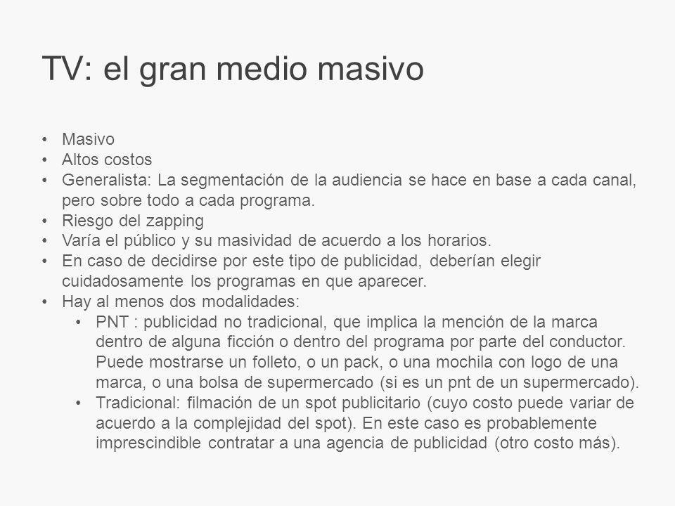 TV: el gran medio masivo Masivo Altos costos Generalista: La segmentación de la audiencia se hace en base a cada canal, pero sobre todo a cada programa.