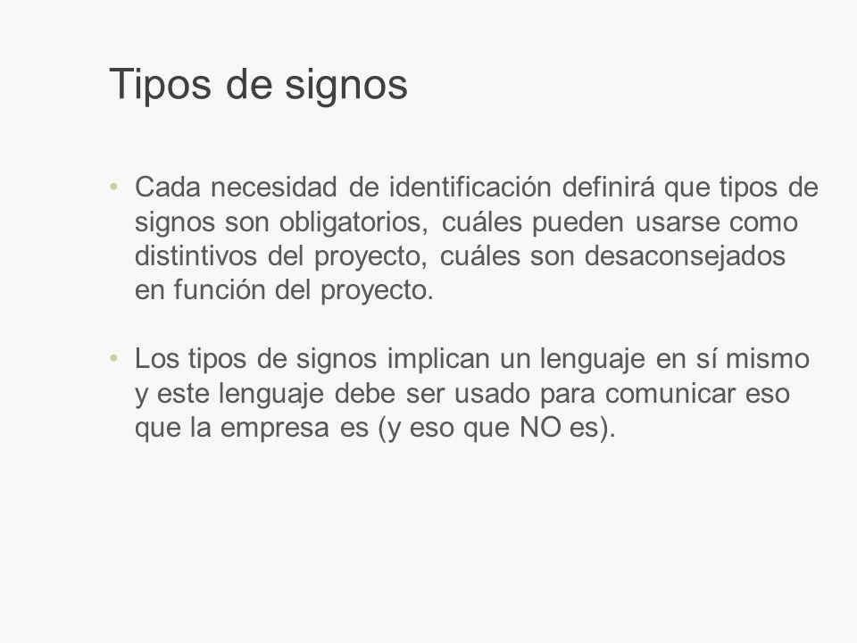 Tipos de signos Cada necesidad de identificación definirá que tipos de signos son obligatorios, cuáles pueden usarse como distintivos del proyecto, cuáles son desaconsejados en función del proyecto.
