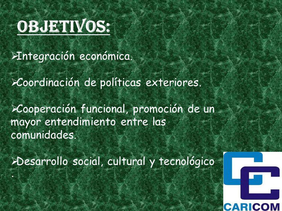 Objetivos: Integración económica. Coordinación de políticas exteriores. Cooperación funcional, promoción de un mayor entendimiento entre las comunidad