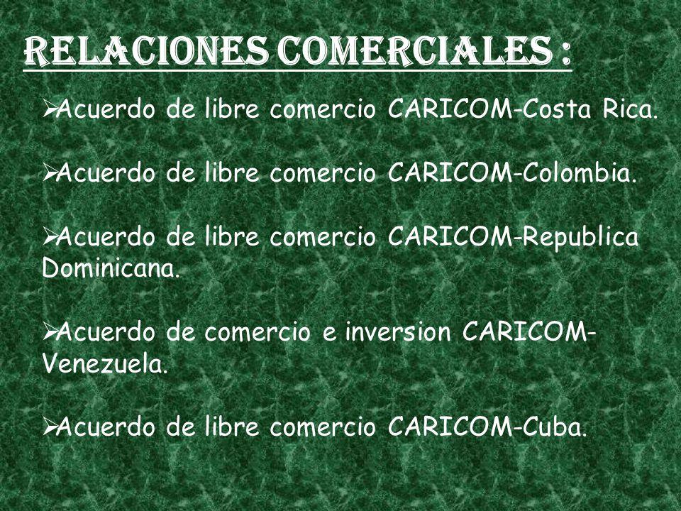 Relaciones comerciales : Acuerdo de libre comercio CARICOM-Costa Rica. Acuerdo de libre comercio CARICOM-Colombia. Acuerdo de libre comercio CARICOM-R
