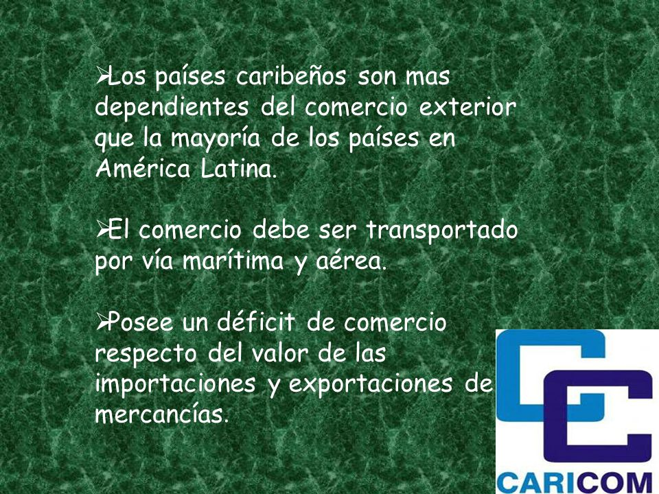 Los países caribeños son mas dependientes del comercio exterior que la mayoría de los países en América Latina. El comercio debe ser transportado por
