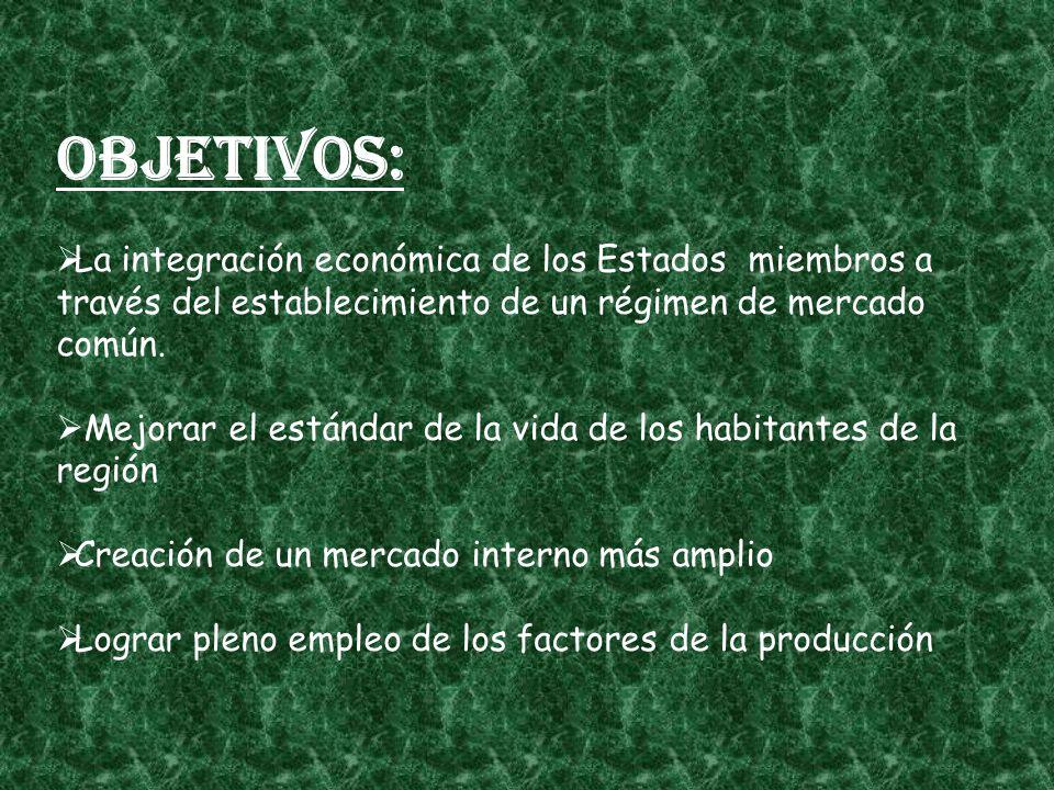 Objetivos: : La integración económica de los Estados miembros a través del establecimiento de un régimen de mercado común.