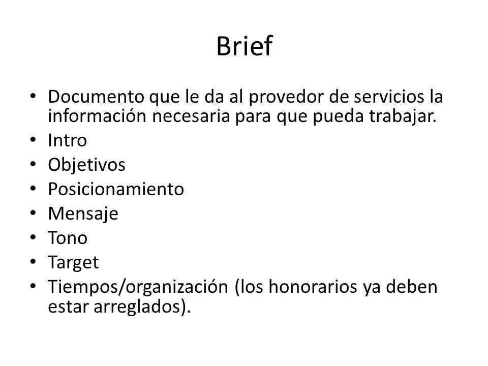 Brief Documento que le da al provedor de servicios la información necesaria para que pueda trabajar.