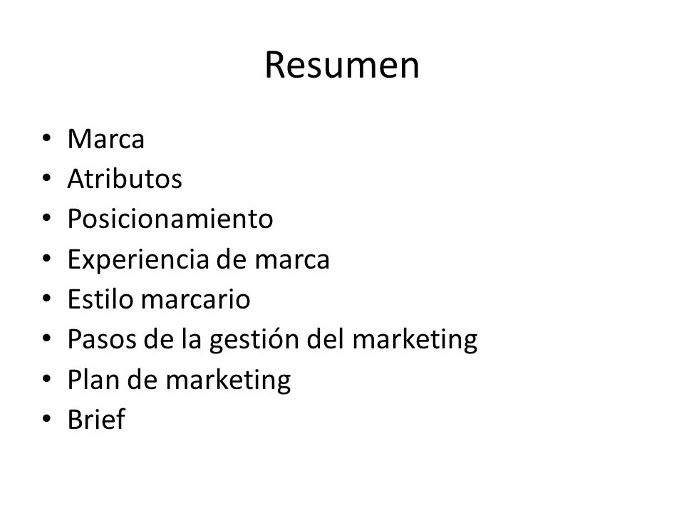 Resumen Marca Atributos Posicionamiento Experiencia de marca Estilo marcario Pasos de la gestión del marketing Plan de marketing Brief