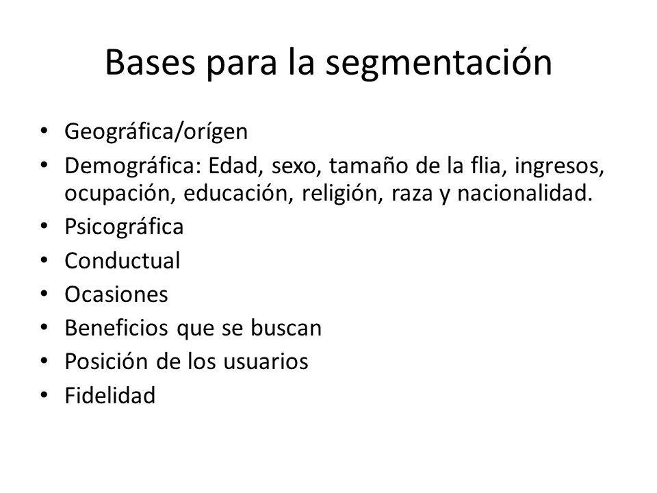 Bases para la segmentación Geográfica/orígen Demográfica: Edad, sexo, tamaño de la flia, ingresos, ocupación, educación, religión, raza y nacionalidad.