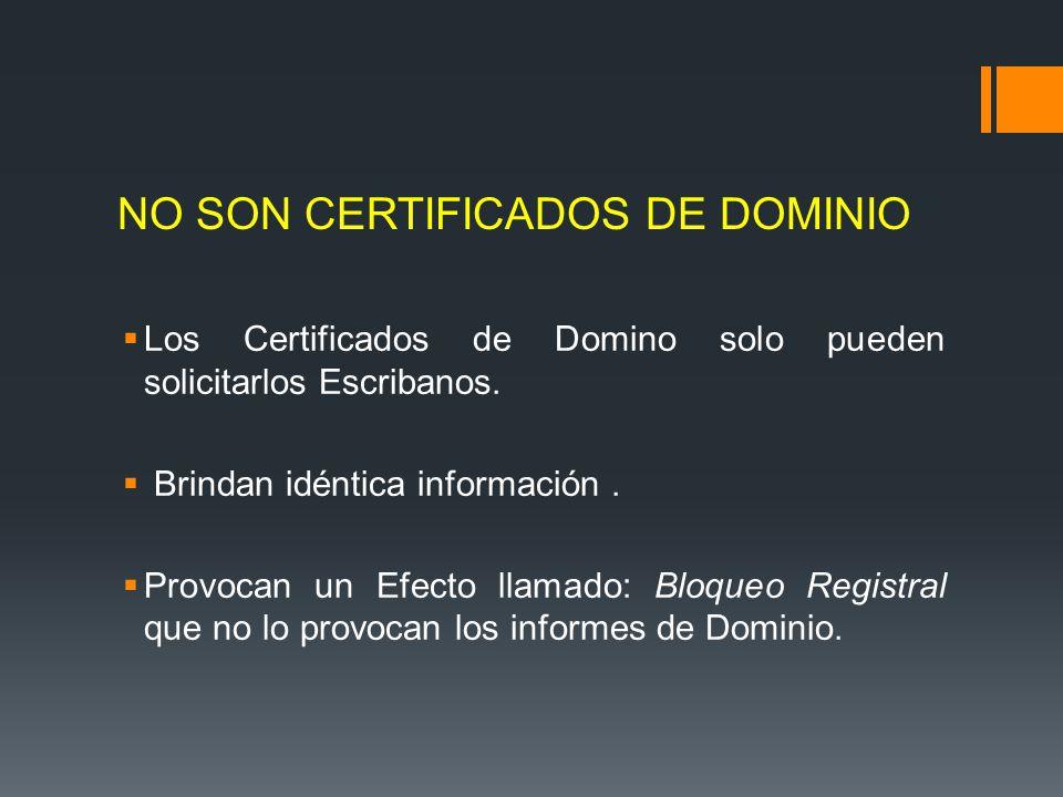 NO SON CERTIFICADOS DE DOMINIO Los Certificados de Domino solo pueden solicitarlos Escribanos. Brindan idéntica información. Provocan un Efecto llamad