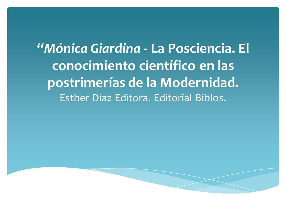 Mónica Giardina - La Posciencia. El conocimiento científico en las postrimerías de la Modernidad. Esther Díaz Editora. Editorial Biblos.