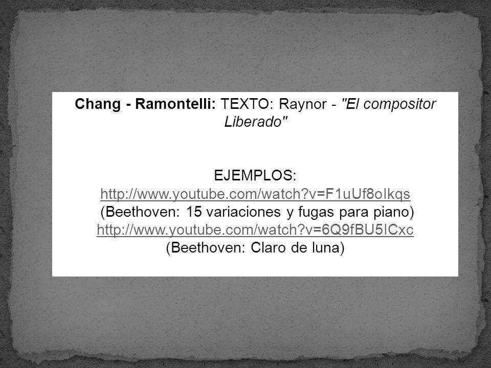 Chang - Ramontelli: TEXTO: Raynor - El compositor Liberado EJEMPLOS: http://www.youtube.com/watch?v=F1uUf8oIkqs (Beethoven: 15 variaciones y fugas para piano) http://www.youtube.com/watch?v=6Q9fBU5ICxc (Beethoven: Claro de luna)