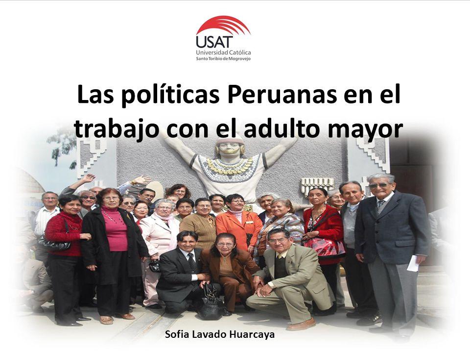 Las políticas Peruanas en el trabajo con el adulto mayor Sofia Lavado Huarcaya