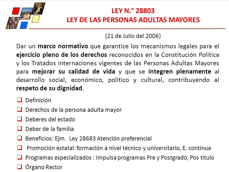 LEY N.° 28803 LEY DE LAS PERSONAS ADULTAS MAYORES (21 de Julio del 2006) Dar un marco normativo que garantice los mecanismos legales para el ejercicio