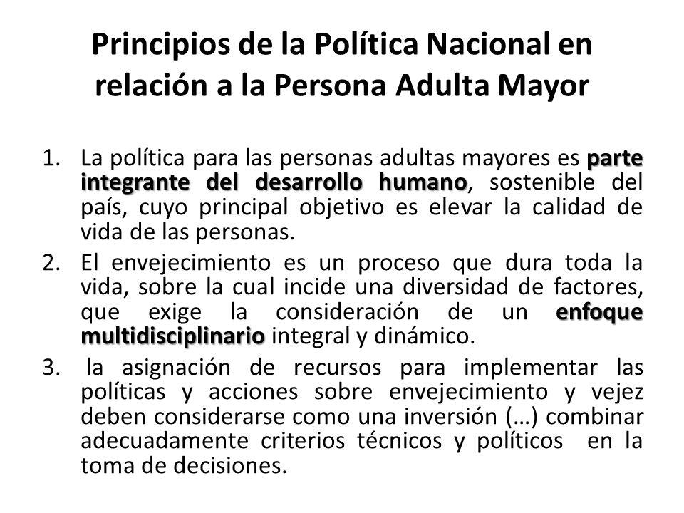 Principios de la Política Nacional en relación a la Persona Adulta Mayor parte integrante del desarrollo humano 1.La política para las personas adulta
