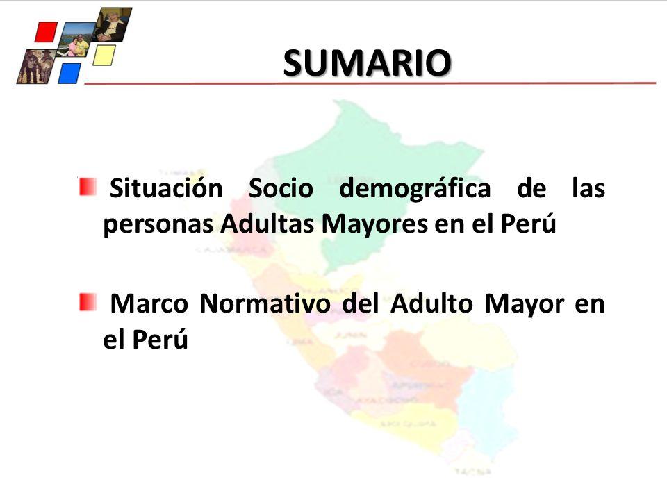 SUMARIO Situación Socio demográfica de las personas Adultas Mayores en el Perú Marco Normativo del Adulto Mayor en el Perú