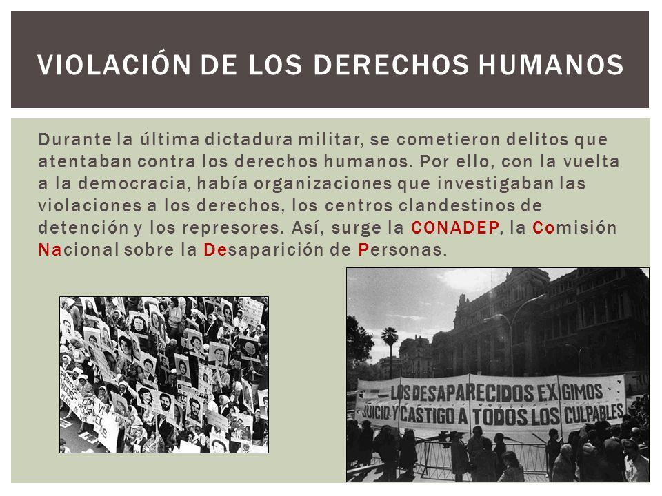 Durante la última dictadura militar, se cometieron delitos que atentaban contra los derechos humanos. Por ello, con la vuelta a la democracia, había o