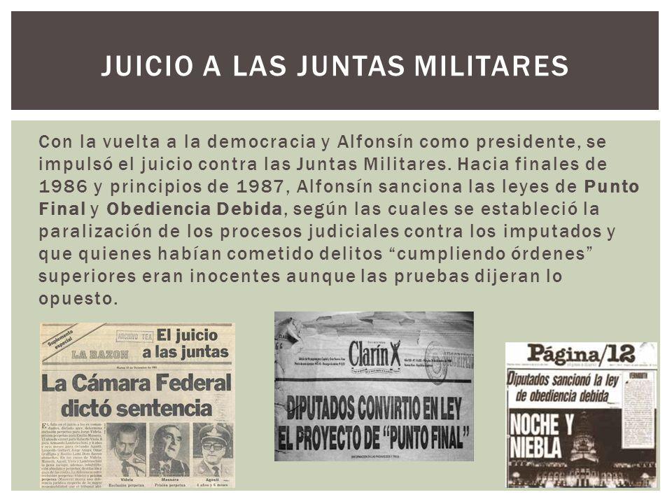 Con la vuelta a la democracia y Alfonsín como presidente, se impulsó el juicio contra las Juntas Militares. Hacia finales de 1986 y principios de 1987