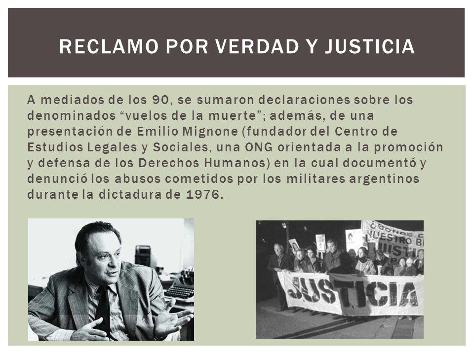 A mediados de los 90, se sumaron declaraciones sobre los denominados vuelos de la muerte; además, de una presentación de Emilio Mignone (fundador del