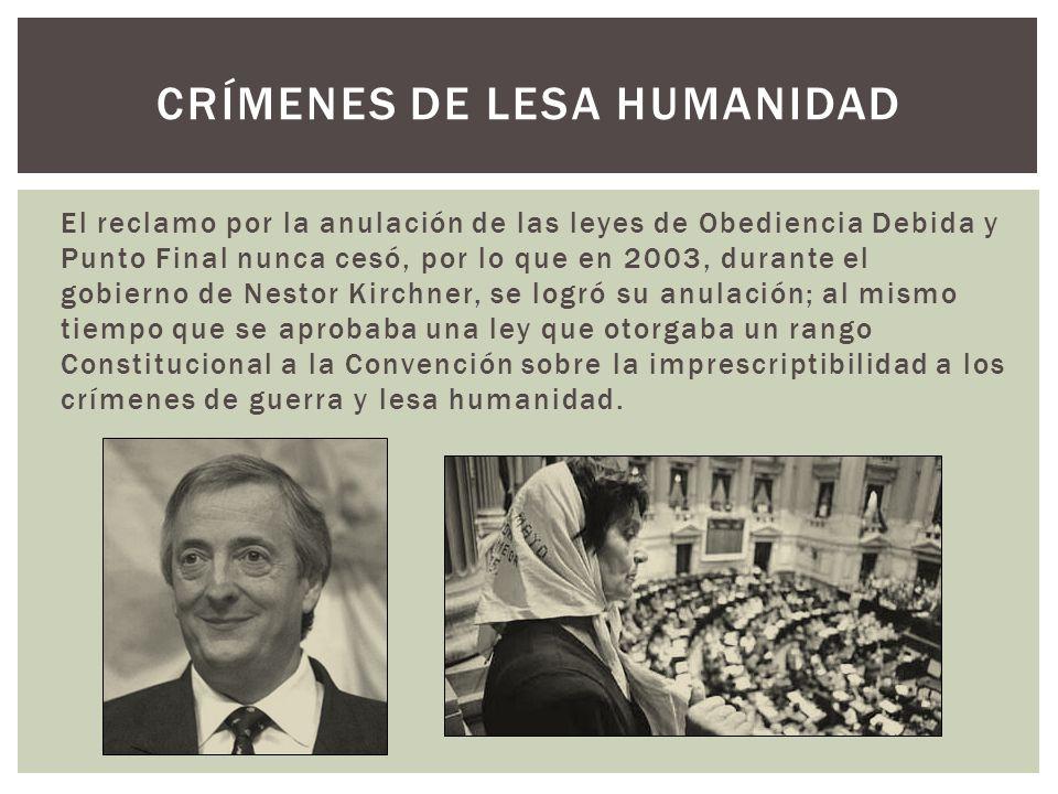 CAMINO HACIA LA JUSTICIA Gracias al movimiento por los Derechos Humanos impulsado principalmente por Abuelas de Plaza de Mayo; y luego con las políticas públicas de Néstor Kirchner, se llevaron (y se llevan) a cabo los juicios que condenan a los culpables de los crímenes de lesa humanidad cometidos en Argentina durante la última dictadura del país.