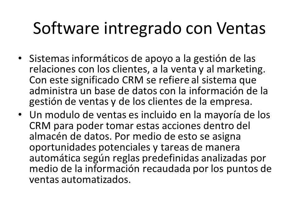 Software intregrado con Ventas Sistemas informáticos de apoyo a la gestión de las relaciones con los clientes, a la venta y al marketing.