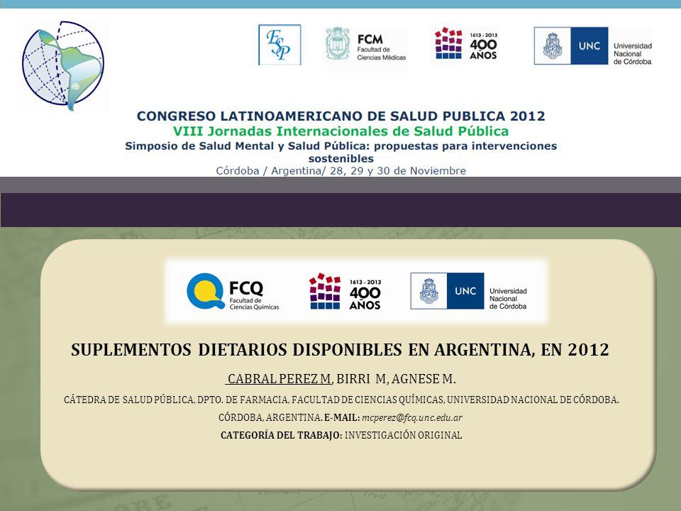 SUPLEMENTOS DIETARIOS DISPONIBLES EN ARGENTINA, EN 2012 CABRAL PEREZ M, BIRRI M, AGNESE M.