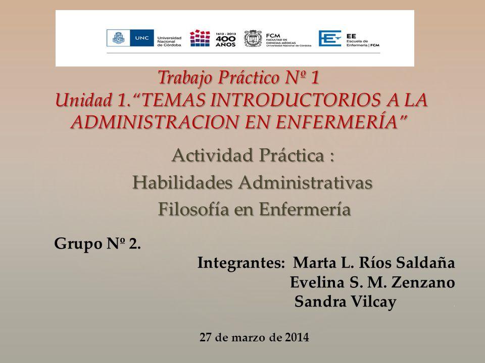 Actividad Práctica : Habilidades Administrativas Filosofía en Enfermería Filosofía en Enfermería Trabajo Práctico Nº 1 Unidad 1.TEMAS INTRODUCTORIOS A