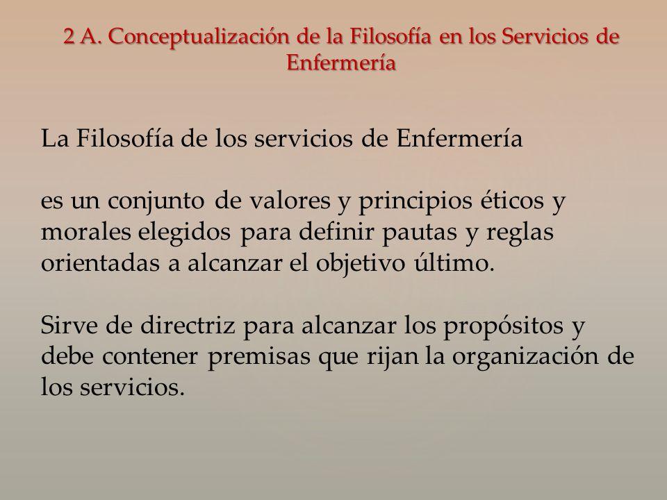 2 A. Conceptualización de la Filosofía en los Servicios de Enfermería La Filosofía de los servicios de Enfermería es un conjunto de valores y principi