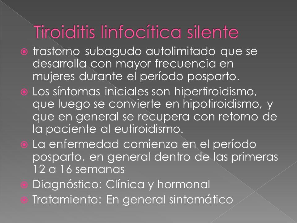trastorno subagudo autolimitado que se desarrolla con mayor frecuencia en mujeres durante el período posparto. Los síntomas iniciales son hipertiroidi