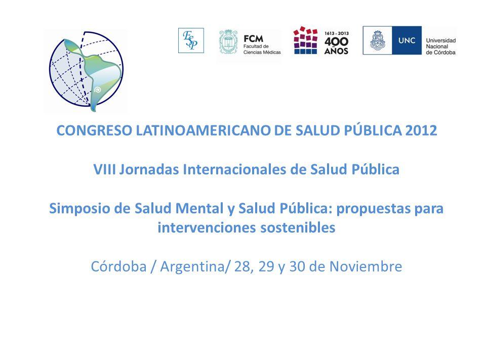 CONGRESO LATINOAMERICANO DE SALUD PÚBLICA 2012 VIII Jornadas Internacionales de Salud Pública Simposio de Salud Mental y Salud Pública: propuestas par